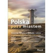 Pascal Polska poza miastem - Wyjątkowe pomysły na weekend i wakacje